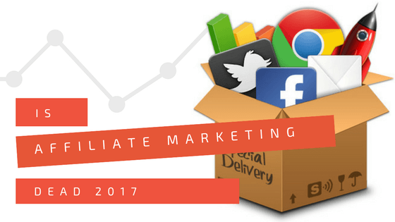 Is Affiliate Marketing Dead 2017