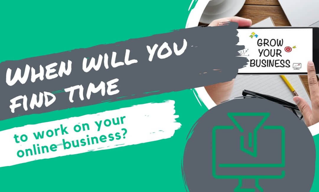 When will you find time to work on your online business